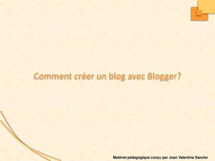 Commentcréer un blog avecBlogger?<br />Matérielpédagogiqueconçu par Joan Valentina Sancler<br />