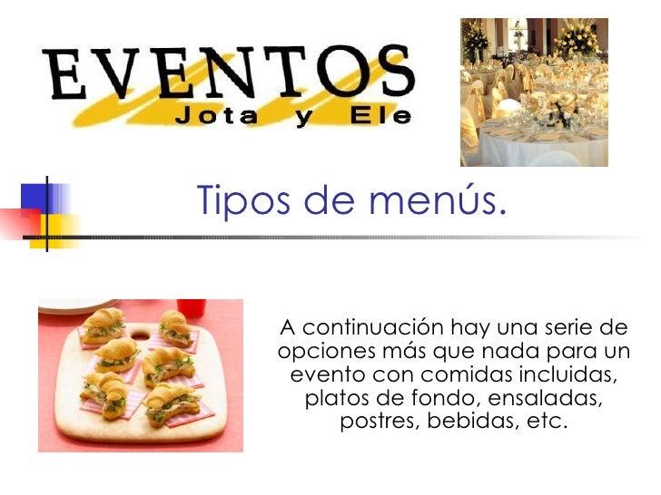 Tipos de menús. A continuación hay una serie de opciones más que nada para un evento con comidas incluidas, platos de fond...