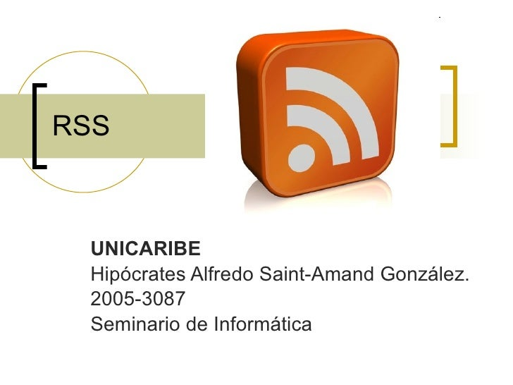 RSS UNICARIBE Hipócrates Alfredo Saint-Amand González. 2005-3087 Seminario de Informática