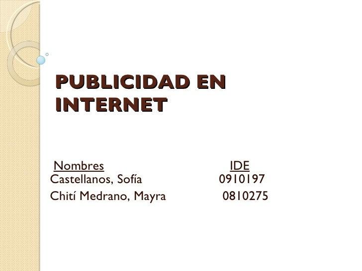 PUBLICIDAD EN INTERNET Nombres IDE Castellanos, Sofía   0910197   Chití Medrano, Mayra   0810275