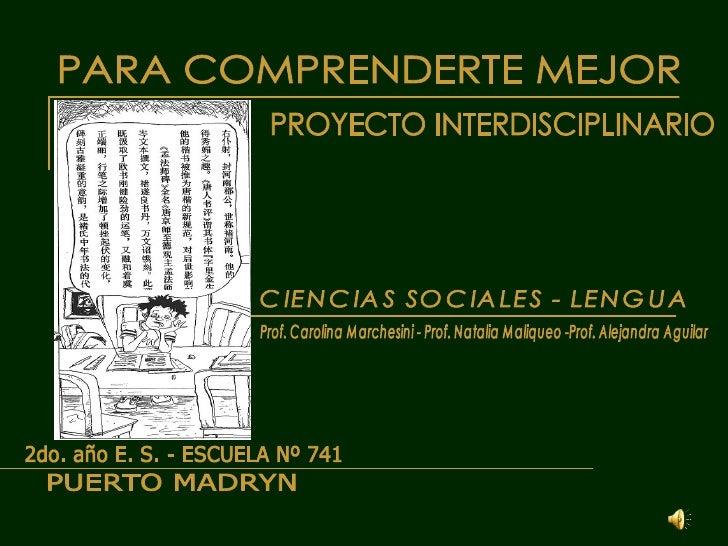 PROYECTO INTERDISCIPLINARIO CIENCIAS SOCIALES - LENGUA PARA COMPRENDERTE MEJOR 2do. año E. S. - ESCUELA Nº 741 Prof. Carol...