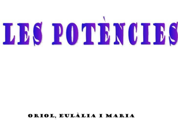 Les Potències Oriol, Eulàlia i maria