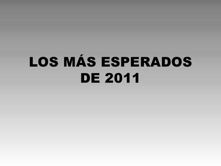 LOS MÁS ESPERADOS DE 2011