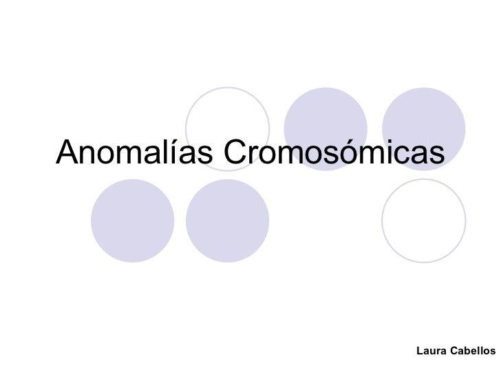 Anomalías Cromosómicas Laura Cabellos
