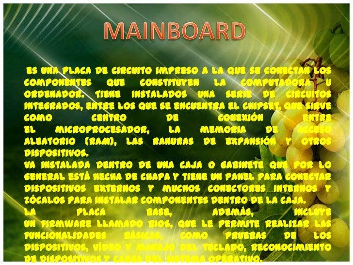 MAINBOARD<br />es una placa decircuito impresoa la que se conectan los componentes que constituyen lacomputadorau orde...