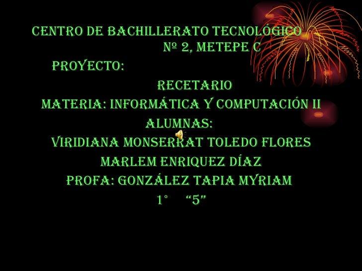 <ul><li>CENTRO DE BACHILLERATO TECNOLÓGICO  Nº 2, METEPE C </li></ul><ul><li>PROYECTO:  </li></ul><ul><li>RECETARIO  </li>...