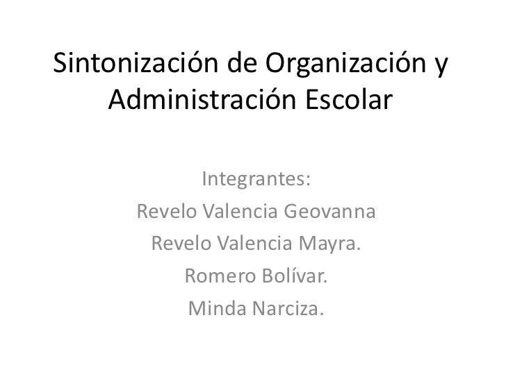Sintonización de Organización y Administración Escolar<br />Integrantes:<br />Revelo Valencia Geovanna <br />Revelo Valenc...