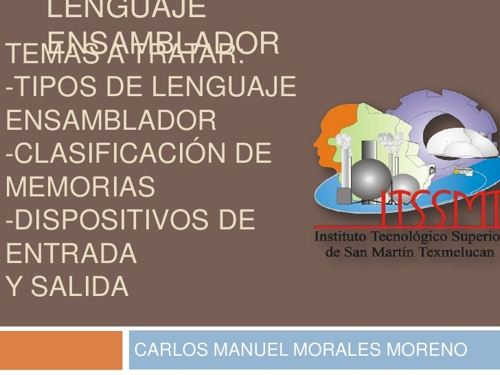 LENGUAJE  ENSAMBLADORTEMAS A TRATAR:-TIPOS DE LENGUAJEENSAMBLADOR-CLASIFICACIÓN DEMEMORIAS-DISPOSITIVOS DEENTRADAY SALIDA ...