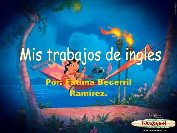 Por: Fátima Becerril Ramírez. Mis trabajos de ingles