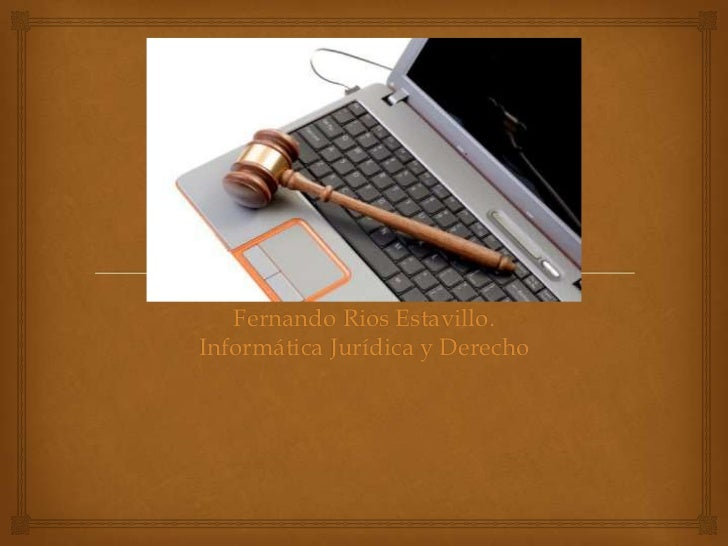 Fernando Rios Estavillo.Informática Jurídica y Derecho