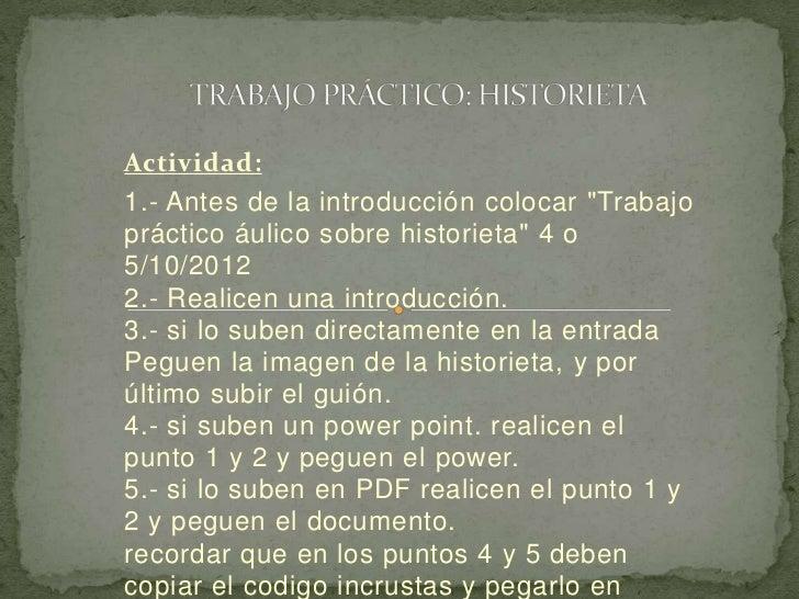 """Actividad:1.- Antes de la introducción colocar """"Trabajopráctico áulico sobre historieta"""" 4 o5/10/20122.- Realicen una intr..."""