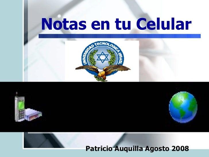 Notas en tu Celular Una  Introducción  en La tecnología del celular Patricio Auquilla Agosto 2008