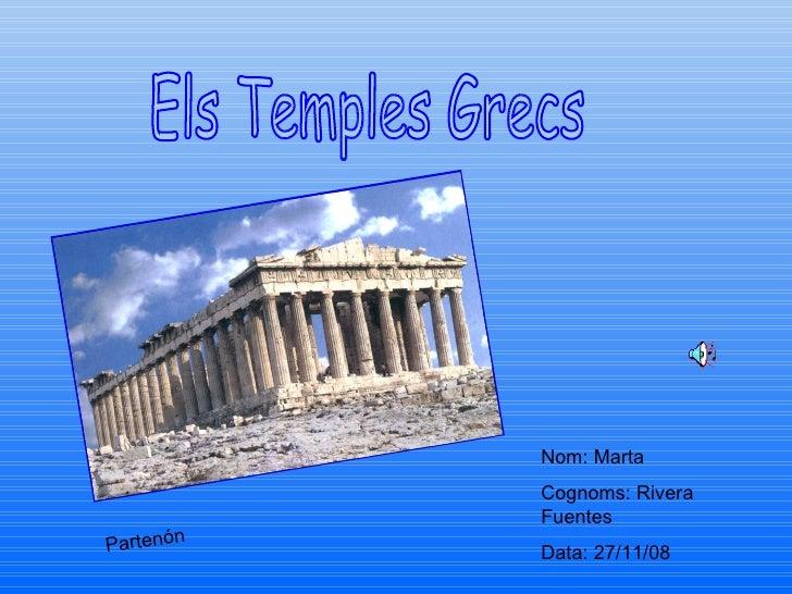 Els Temples Grecs Partenón Nom: Marta Cognoms: Rivera Fuentes Data: 27/11/08