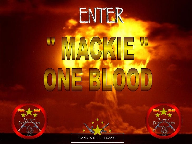 "ENTER "" MACKIE "" ONE BLOOD"
