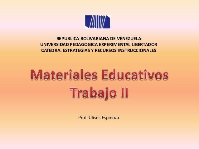REPUBLICA BOLIVARIANA DE VENEZUELAUNIVERSIDAD PEDAGOGICA EXPERIMENTAL LIBERTADORCATEDRA: ESTRATEGIAS Y RECURSOS INSTRUCCIO...