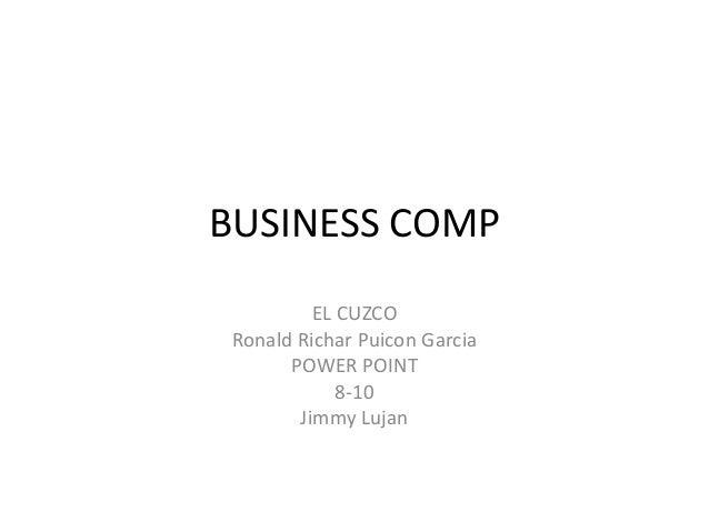 BUSINESS COMPEL CUZCORonald Richar Puicon GarciaPOWER POINT8-10Jimmy Lujan