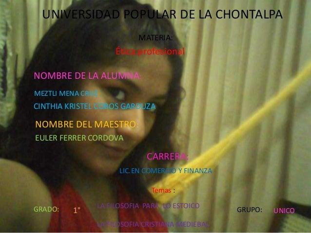 UNIVERSIDAD POPULAR DE LA CHONTALPA MATERIA:  Ética profesional NOMBRE DE LA ALUMNA: MEZTLI MENA CRUZ  CINTHIA KRISTEL COB...