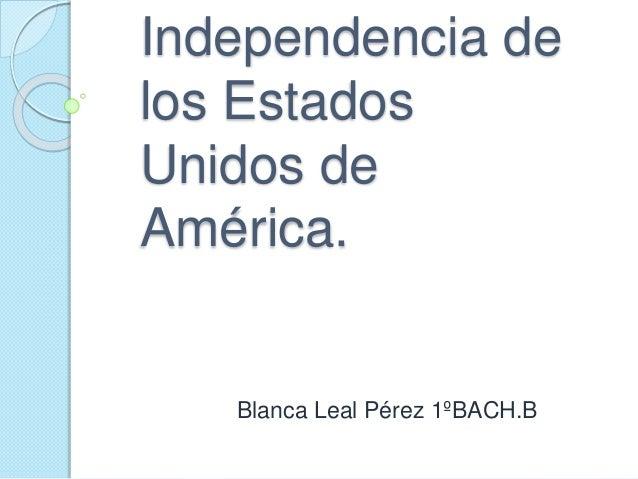 Independencia de los Estados Unidos de América. Blanca Leal Pérez 1ºBACH.B