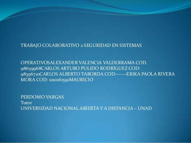 TRABAJO COLABORATIVO 2 SEGURIDAD EN SISTEMAS  OPERATIVOSALEXANDER VALENCIA VALDERRAMA COD. 98659968CARLOS ARTURO PULIDO RO...