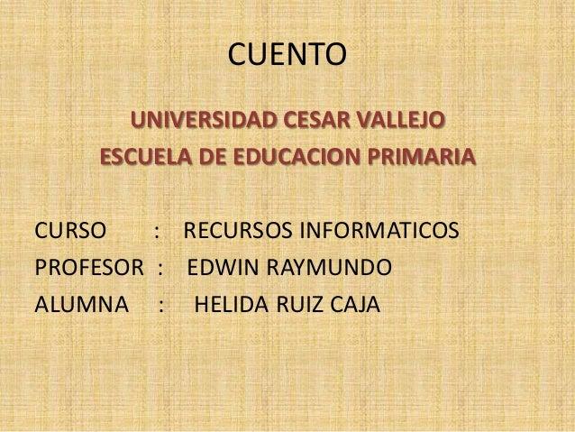 CUENTO UNIVERSIDAD CESAR VALLEJO ESCUELA DE EDUCACION PRIMARIA CURSO : RECURSOS INFORMATICOS PROFESOR : EDWIN RAYMUNDO ALU...