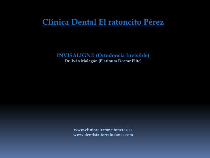 Clínica Dental El ratoncito Pérez<br />INVISALIGN® (Ortodoncia Invisible)<br />Dr. Iván Malagón (Platinum Doctor Elite)<br...