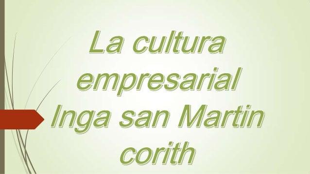 La cultura empresarial  Es lo que identifica la forma de ser de un empresa y se manifiesta en las formas de actuación ante...