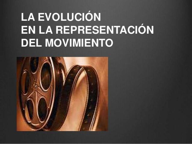 LA EVOLUCIÓN EN LA REPRESENTACIÓN DEL MOVIMIENTO