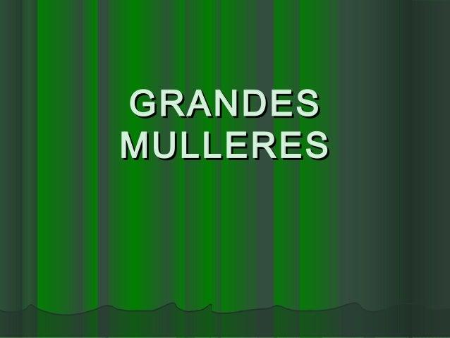 GRANDESGRANDES MULLERESMULLERES