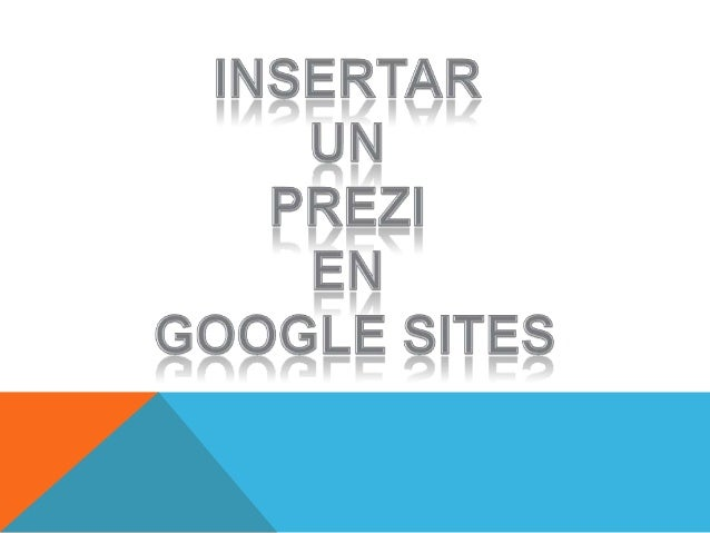 1 - Ubicamos la presentación en Prezi que nos interesa insertar en Google Sites
