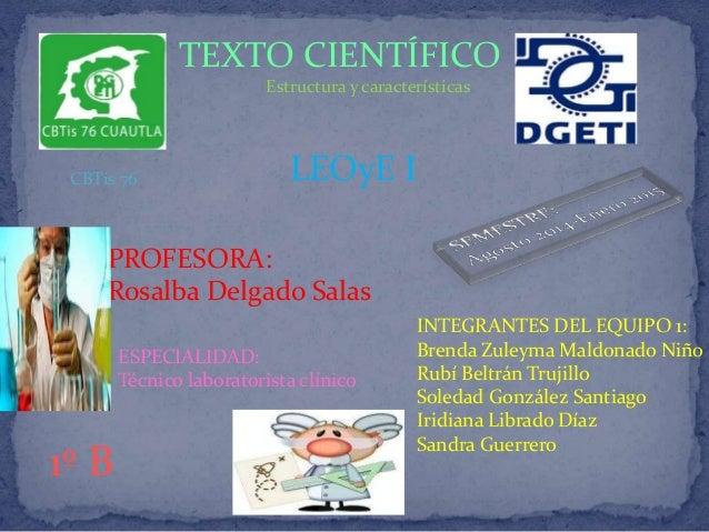 TEXTO CIENTÍFICO  Estructura y características  LEOyE I  INTEGRANTES DEL EQUIPO 1:  Brenda Zuleyma Maldonado Niño  Rubí Be...