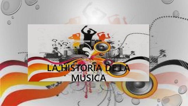 LA HISTORIA DE LA MUSICA