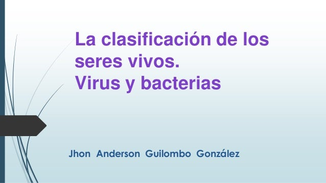 Jhon Anderson Guilombo González La clasificación de los seres vivos. Virus y bacterias