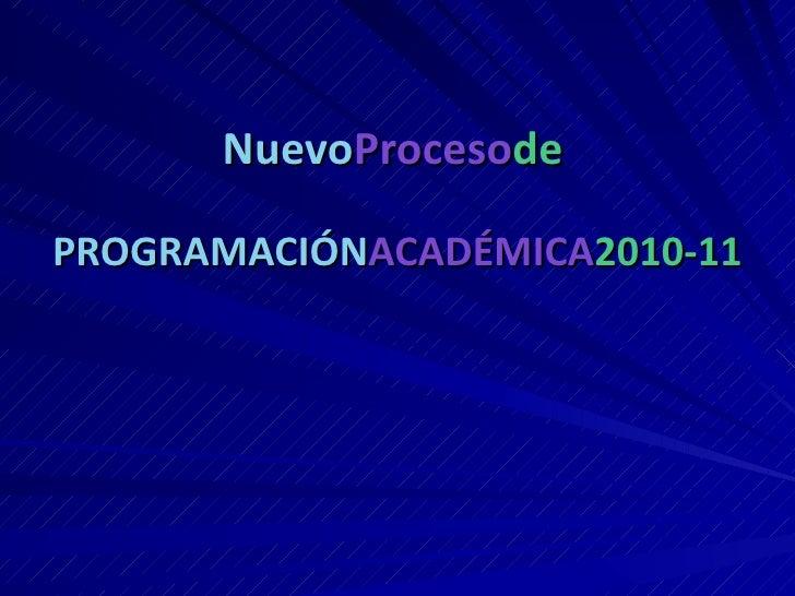 NuevoProcesodePROGRAMACIÓNACADÉMICA2010-11