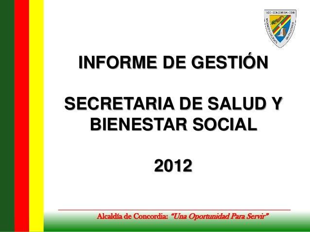 """INFORME DE GESTIÓNSECRETARIA DE SALUD Y  BIENESTAR SOCIAL                    2012   Alcaldía de Concordia: """"Una Oportunida..."""