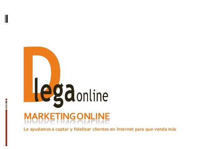 MARKETINGONLINE Le ayudamos a captar y fidelizar clientes en Internet para que venda más