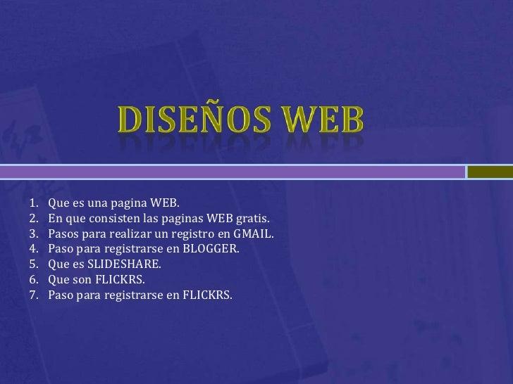 1.   Que es una pagina WEB.2.   En que consisten las paginas WEB gratis.3.   Pasos para realizar un registro en GMAIL.4.  ...