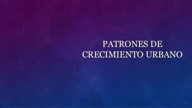 PATRONES DE CRECIMIENTO URBANO
