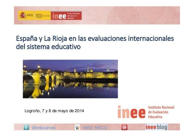 España y La Rioja en las evaluaciones internacionales del sistema educativo EspañayLaRiojaenlasevaluacionesinternac...