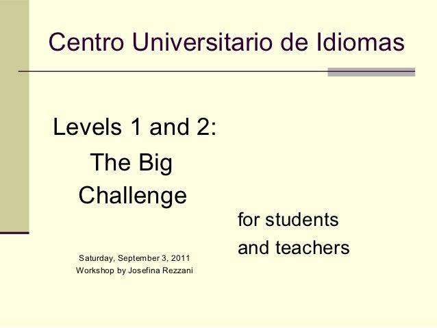 Centro Universitario de IdiomasLevels 1 and 2:   The Big  Challenge                                 for students  Saturday...