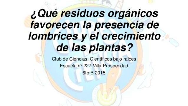 ¿Qué residuos orgánicos favorecen la presencia de lombrices y el crecimiento de las plantas? Club de Ciencias: Científicos...