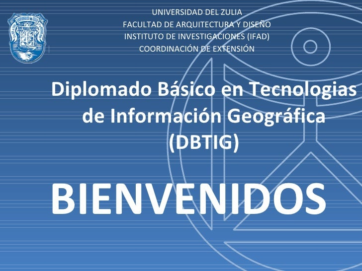 UNIVERSIDAD DEL ZULIA FACULTAD DE ARQUITECTURA Y DISEÑO INSTITUTO DE INVESTIGACIONES (IFAD) COORDINACIÓN DE EXTENSIÓN Dipl...