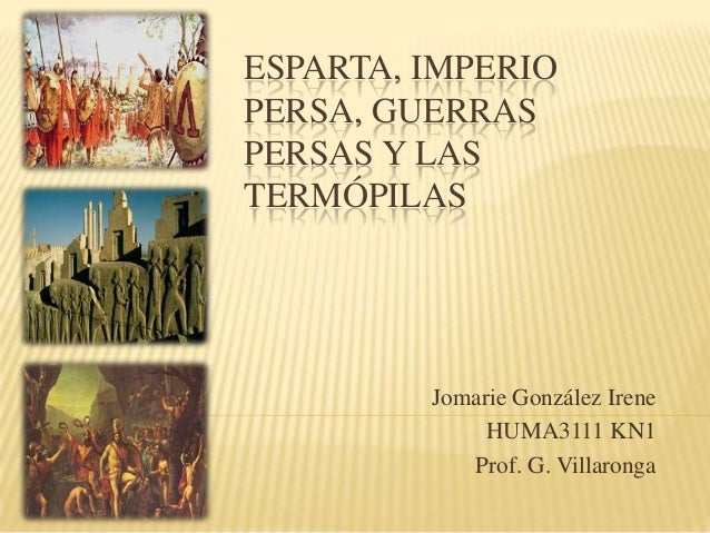 ESPARTA, IMPERIOPERSA, GUERRASPERSAS Y LASTERMÓPILAS         Jomarie González Irene              HUMA3111 KN1            P...