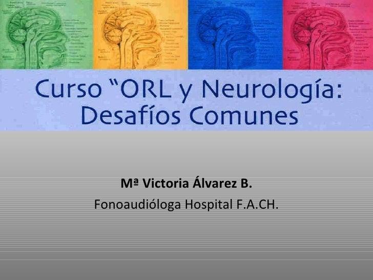 Mª Victoria Álvarez B. Fonoaudióloga Hospital F.A.CH.