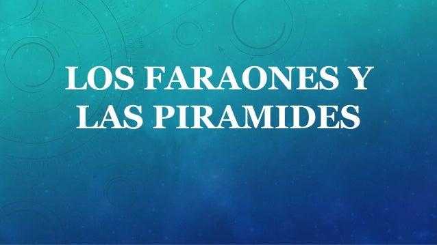 LOS FARAONES Y LAS PIRAMIDES
