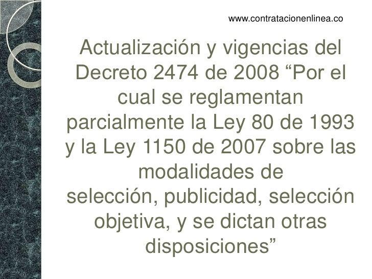 """www.contratacionenlinea.co  Actualización y vigencias del Decreto 2474 de 2008 """"Por el      cual se reglamentanparcialment..."""