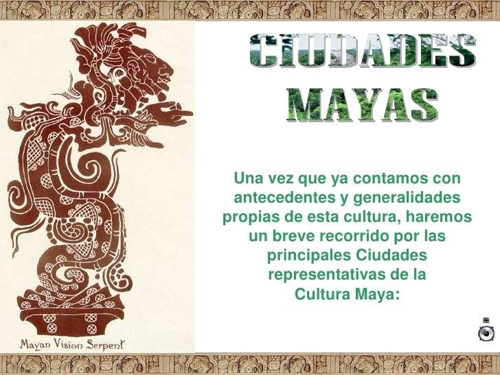 CIUDADES<br />MAYAS<br />Una vez que ya contamos con antecedentes y generalidades propias de esta cultura, haremos un brev...
