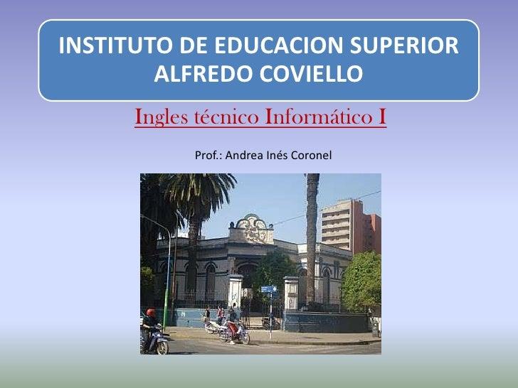 INSTITUTO DE EDUCACION SUPERIOR        ALFREDO COVIELLO     Ingles técnico Informático I           Prof.: Andrea Inés Coro...