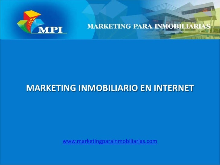 MARKETING INMOBILIARIO EN INTERNET<br />www.marketingparainmobiliarias.com<br />