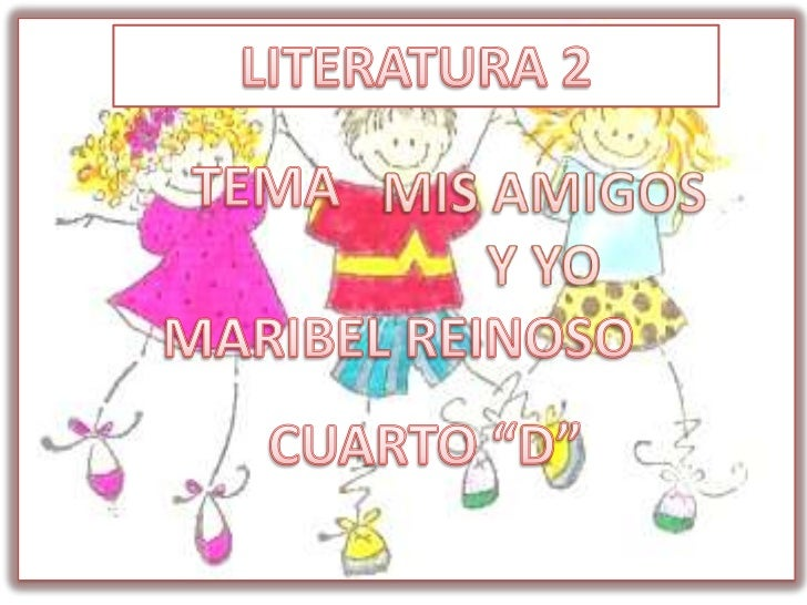 """LITERATURA 2<br />TEMA<br />MIS AMIGOS Y YO<br />MARIBEL REINOSO<br />CUARTO """"D""""<br />"""