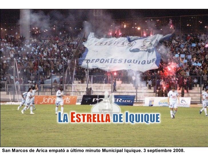San Marcos de Arica empató a último minuto Municipal Iquique. 3 septiembre 2008.